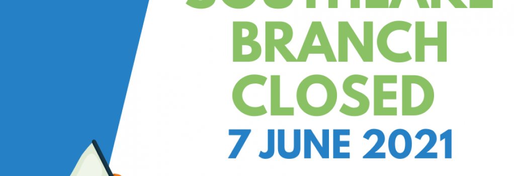 Southlake Branch closed 7 June 2021